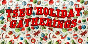 Attend a TSEU Holiday Gathering in your area! Click image for a full listing.
